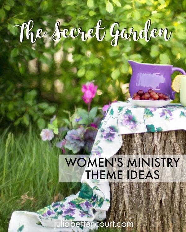 Julia Bettencourt Blog - The Secret Garden Women\'s Ministry Theme